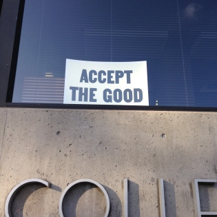 A poster that sits in the window of the dean's office of the College of Environmental Design, with a message I need to remember more often.