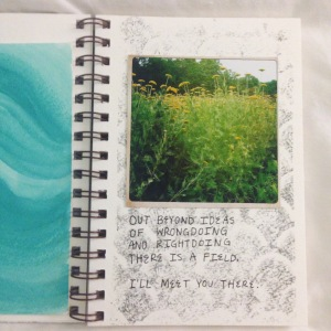 The best thing about lately is that I have had more time to focus on making stuff. On the left, part of a watercolor print I've taped into my sketchbook. On the right, a image transfer background, my photo of a field somewhere in northern France and a Rumi quote.